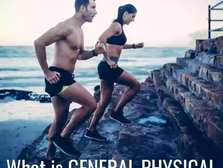 What is GENERAL PHYSICAL PREPAREDNESS?