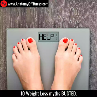 10 Weight Loss myths BUSTED.