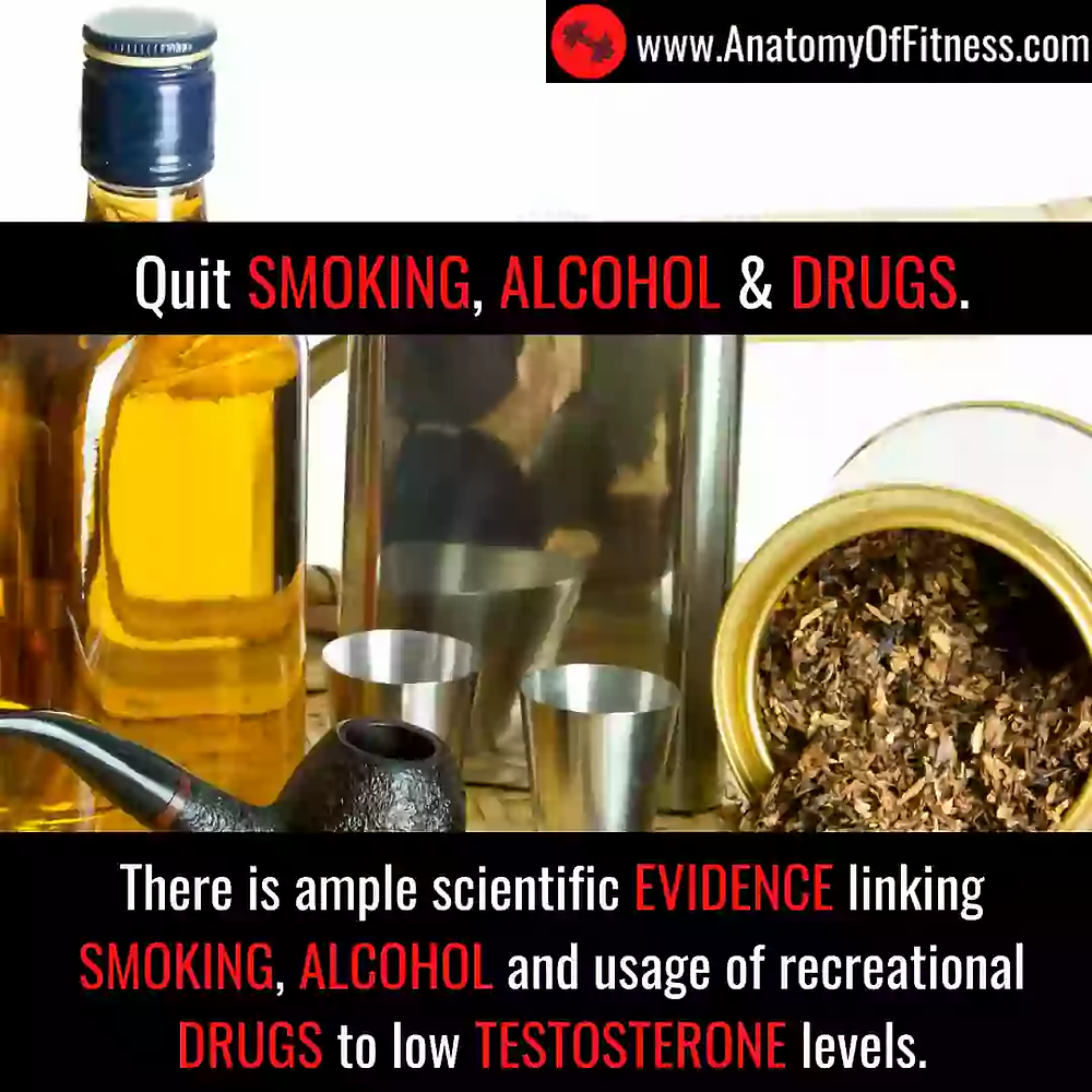 SMOKING, DRINKING and DRUGS reduce TESTOSTERONE.