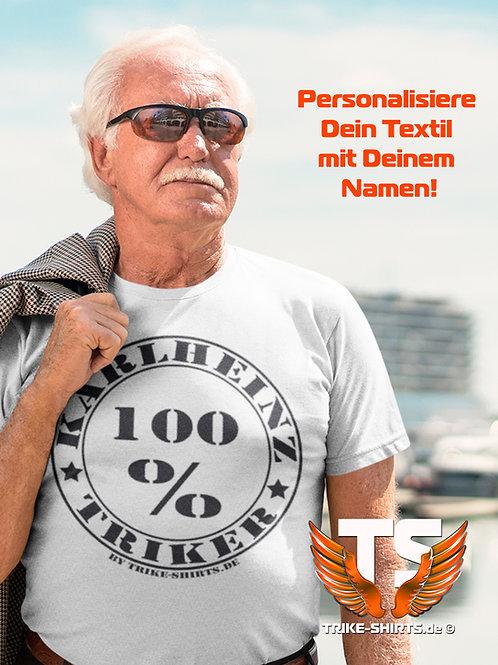 "T-Shirt Classic - ""100% Triker"" mit eigenem Namen in 10 Textilfarben"