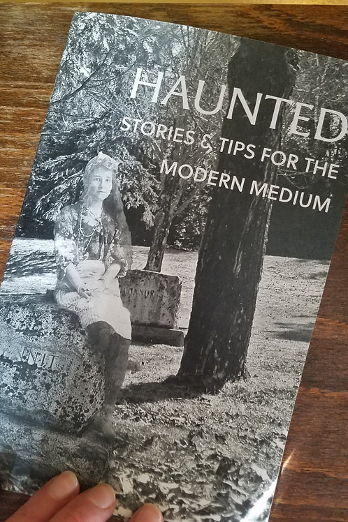 Haunted: Stories & Tips for the Modern Medium