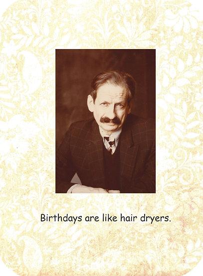 Birthdays are like hair dryers.