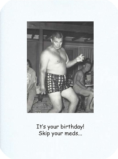 It's your birthday!  Skip your meds...