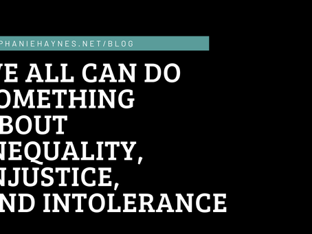 We All Can Do Something about Inequality, Injustice, and Intolerance