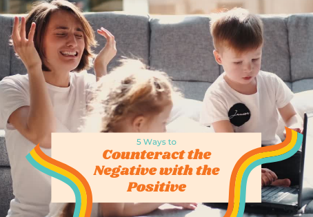 Counteract the Negative with the Positive