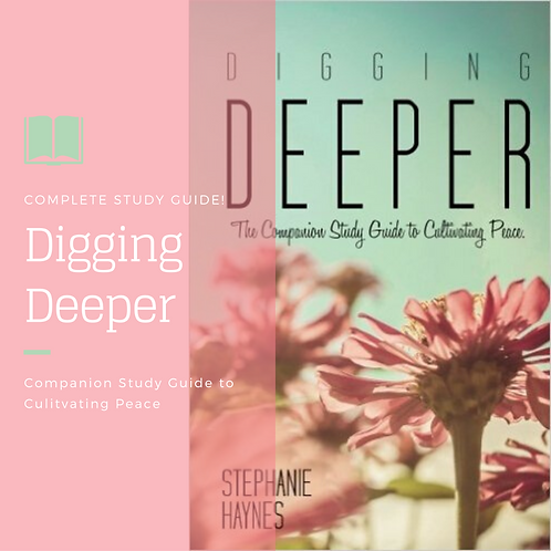 Digging Deeper: The Companion Study Guide for Cultivating Peace