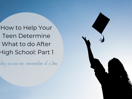 How to Help Your Teen Determine What to do After High School: Part 1