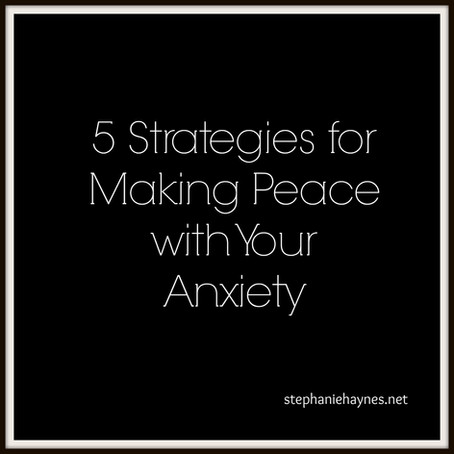 Strategies for Making Peace with Anxiety