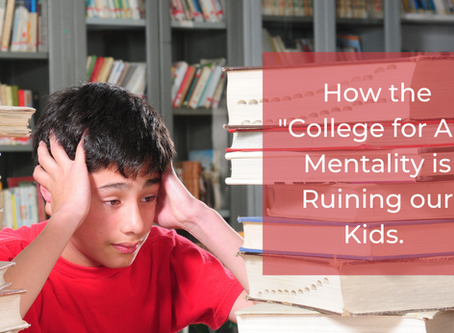 """How the """"College for All"""" Mentality is Ruining our Kids"""