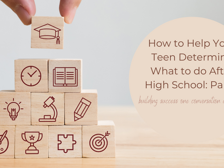 How to Help Your Teen Determine What to do After High School: Part 2