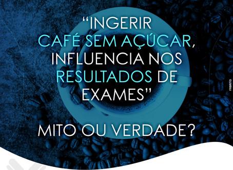 """""""INGERIR CAFÉ SEM AÇUCAR INFLUENCIA NOS RESULTADOS DE EXAMES"""" MITO OU VERDADE?"""
