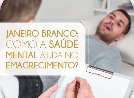 JANEIRO BRANCO: COMO A SAÚDE MENTAL AJUDA NO EMAGRECIMENTO?