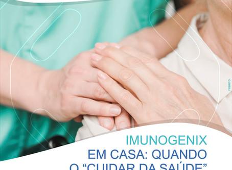 """IMUNOGENIX EM CASA : QUANDO O """"CUIDAR DA SAÚDE"""" VAI ATÉ VOCÊ!"""