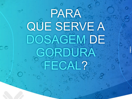 PARA QUE SERVE A DOSAGEM DE GORDURA FECAL?