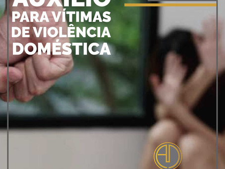 AUXÍLIO PARA VÍTIMAS DE VIOLÊNCIA DOMÉSTICA