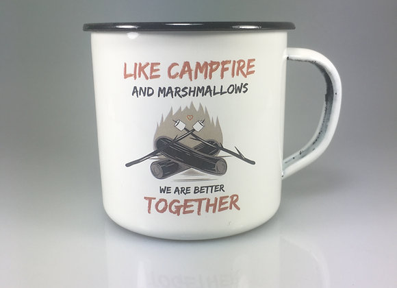 Like Campfire and Marshmallows - We are better together