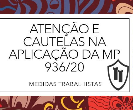 Atenção e cautela na aplicação da MP 936/20 - Medidas Trabalhistas