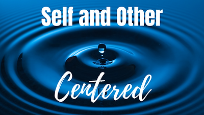 20 Self and Other Centered.png
