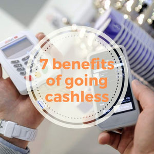 7 benefits of going cashless