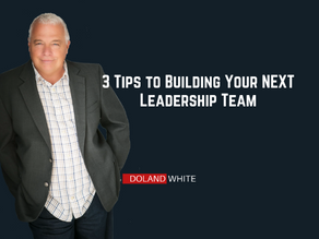 3 Tips to Building Your NEXT Leadership Team