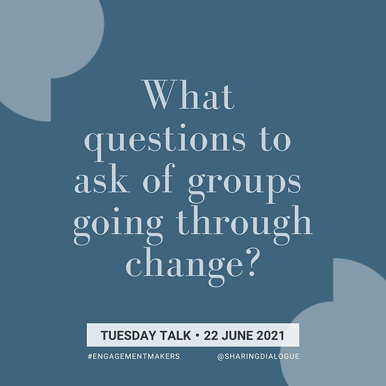 Tuesday Talk: Questions of Change