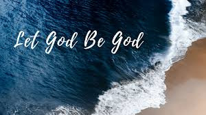 Let God really be God in your life.