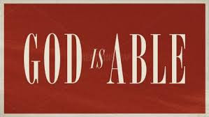 God is powerful . . . he is able!