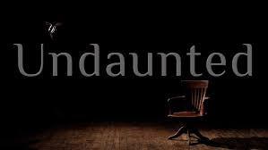 Undaunted.