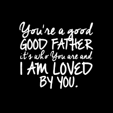 You have a good, good Father.