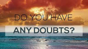 Do you ever have doubts?