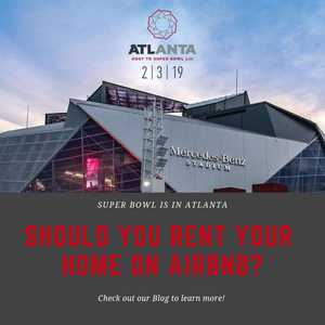 If you did not know the super bowl is heading to Atlanta! We have seen a lot of people decide to rent their home out on websites like Airbnb and VRBO.  Before you list your home check out these points to consider