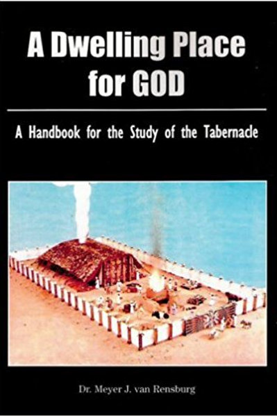 A Dwelling Place for God: A Handbook for the Study of the Tabernacle