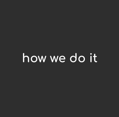 how we do it