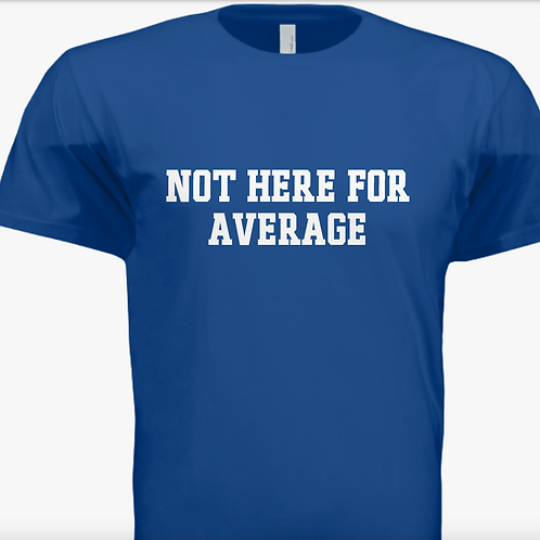 Not Here For Average T-Shirt