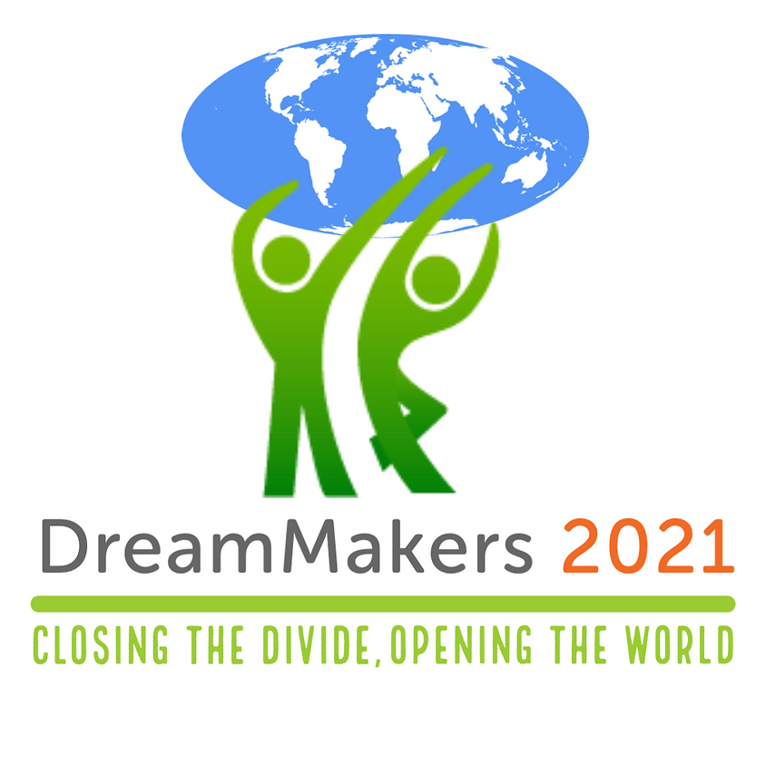 DreamMakers 2021 | Closing the Divide, Opening the World