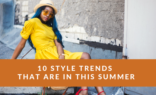 10 Style Trends That Are In This Summer