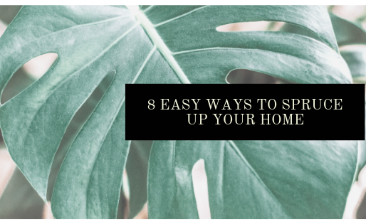 8 Easy Ways to Spruce Up Your Home