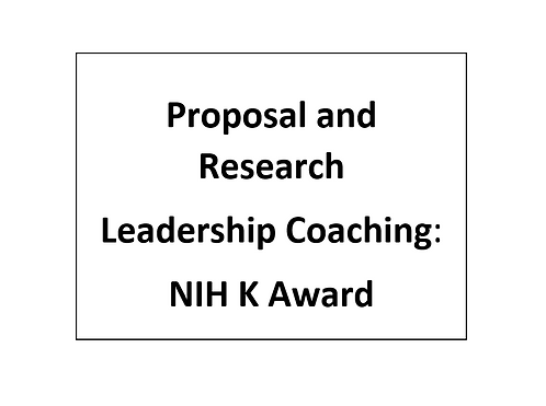 Proposal and Research Leadership Coaching: NIH K Award