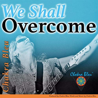 Chakra Bleu - 'We Shall Overcome'