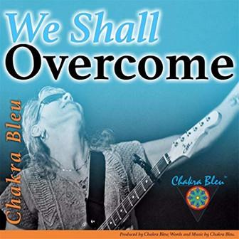 Chakra Bleu - 'We Shall Overcome'