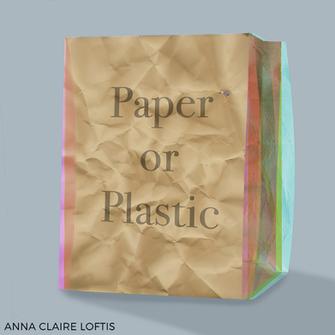 Anna Claire Loftis - 'Paper or Plastic'