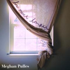 Meghan Pulles - 'How Much Longer'