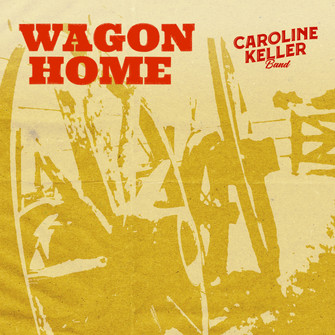 Caroline Keller Band - 'Wagon Home'