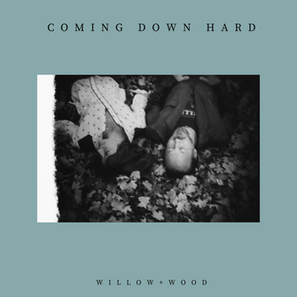 Willow + Wood - 'Coming Down Hard'