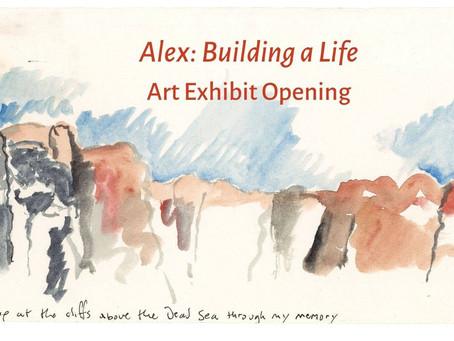 Art Exhibit Opening - Alex: Building a Life