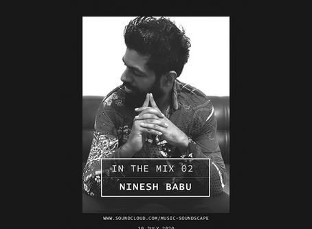 In the Mix 02 - Ninesh Babu [Bangalore]