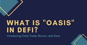 "What is ""Oasis"" in DeFi? Introducing Oasis Trade, Borrow, and Save"