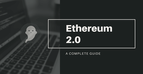 Ethereum 2.0 - A Complete Guide