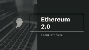 Everything you need to know about Ethereum 2.0 (Serenity).