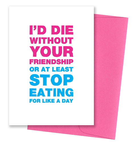 Stop eating - Friendship Card